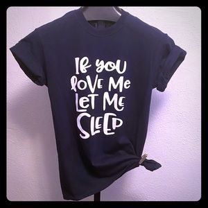 If you love me let me sleep T-shirt size small